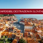 7 imperdibili destinazioni in Slovenia