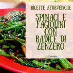 Spinaci e fagiolini con radice di zenzero