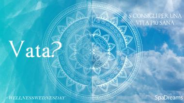 Dosha Vata: 5 consigli per una vita più sana